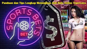 Panduan dan Tips Lengkap Menangkan Judi Bola Online Tepercaya