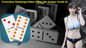 Pertaruhan Dominoqq Online Paling Jitu dengan Teknik Ini